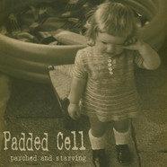 Padded Cell, The - Parched And Starving