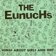 The Eunuchs - Songs About Girls And Shit