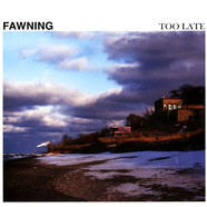 Fawning - Too Late Colored Vinyl Edition