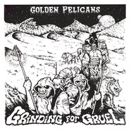 Golden Pelicans - Grinding For Gruel