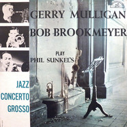 Gerry Mulligan / Bob Brookmeyer - Gerry Mulligan Bob Brookmeyer Play Phil Sunkel's Jazz Concerto Grosso