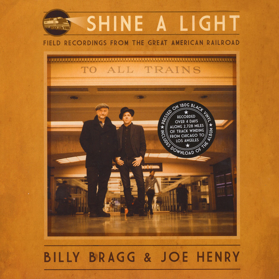 Billy Bragg & Joe Henry - Shine A Light: Field Recordings From The Great American Railroad