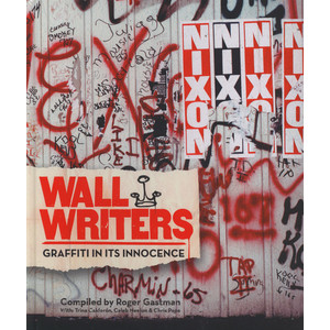 Roger Gastman & Trina Calderon - Wall Writers: Graffiti In Its Innocence