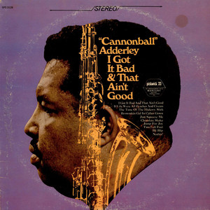 Cannonball Adderley - I Got It Bad And That Ain't Good