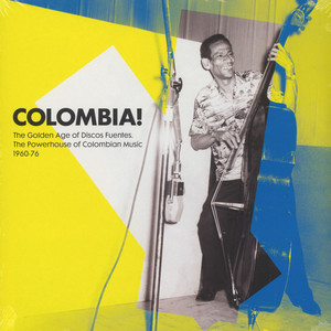 V.A. - Colombia! The Golden Age Of Discos Fuentes, The Powerhouse Of Colombian Music 1960-76