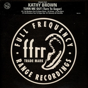 Praxis - Turn Me Out (Turn To Sugar) Feat Kathy Brown