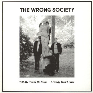 Wrong Society - Tell Me You'll Be Mine / I Really Don'T Care