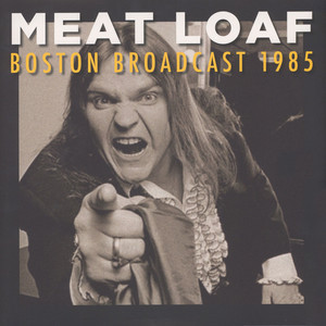 Meatloaf - Boston Broadcast 1985