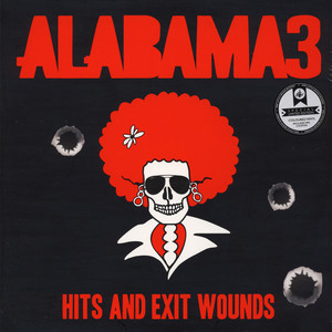Alabama 3 - Hits & Exit Wounds