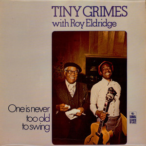 Tiny Grimes With Roy Eldridge - One Is Never Too Old To Swing