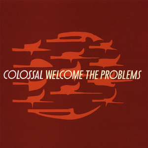 Colossal - Welcome The Problems
