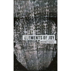 Elements Of Joy - Magnetiques