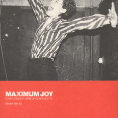 Maximum Joy - I Can't Stand It Here On Quiet Nights: Singles 1981-82